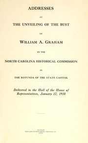 Addresses at the unveiling of the bust of William A. Graham by the North Carolina Historical Commission in the rotunda of the State Capitol by North Carolina Historical Commission