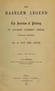 The Haarlem legend of the invention of printing by Lourens Janszoon Coster by Antonius van der Linde