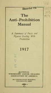 The anti-prohibition manual by National Association of Distillers and Wholesale Dealers (U.S.). Publicity Dept.