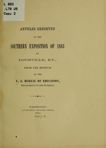 Articles exhibited in the southern exposition of 1883 at Louisville, Ky by United States. Office of Education.