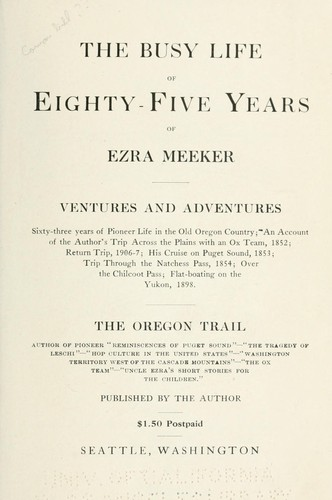 The busy life of eighty-five years of Ezra Meeker.