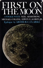 First on the moon by Neil Armstrong, Michael Collins, Buzz Aldrin