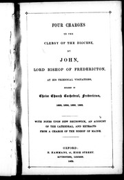 Four charges to the clergy of the diocese, by John, Lord Bishop of Fredericton by United Church of England and Ireland. Diocese of Fredericton. Bishop (1845-1868 : Medley)