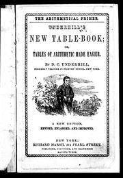 Underhill's new table-book, or, Tables of arithmetic made easier by D. C. Underhill
