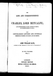 The life and correspondence of Charles, Lord Metcalfe by Metcalfe, Charles Theophilus Metcalfe Baron