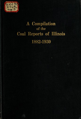 Download A compilation of the reports of the mining industry of Illinois from the earliest records to the close of the year 1930.