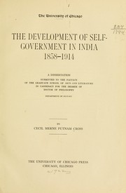 The development of self-government in India, 1858-1914 by Cecil Merne Putnam Cross