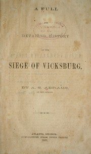 A full and detailed history of the siege of Vicksburg by Abrams, Alex. St. Clair
