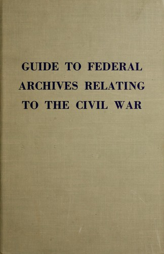 Guide to federal archives relating to the Civil War