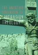 The Anarchist Dimension of Liberation Theology by Linda H. Damico