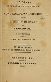 Incidents in the origin and progress of the Congregational church, and the settlement of the township of Harford, Pa by Adam Miller