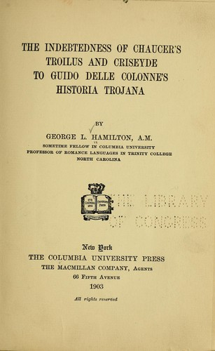 The indebtedness of Chaucer's Troilus and Criseyde to Guido delle Colonne's Historia trojana