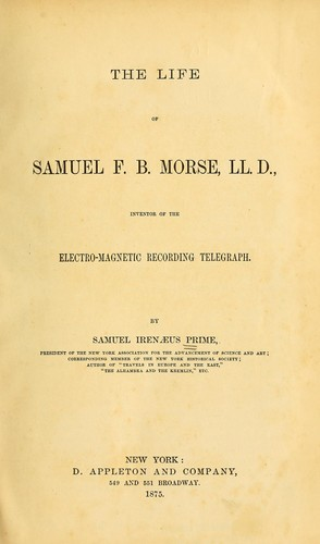 The life of Samuel F. B. Morse, LL. D.