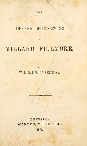 The life and public services of Millard Fillmore.