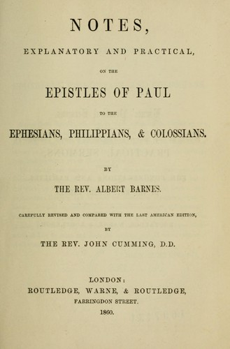 Notes, explanatory and practical, on the Epistles of Paul to the Ephesians, Philippians, & Colossians