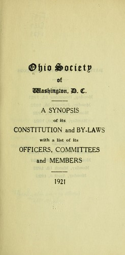 Ohio society of Washington, D.C. A synopsis of its constitution and by-laws with a list of its officers, committees and members. by D. C. Ohio society of Washington