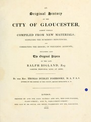 Cover of: An original history of the city of Gloucester by Thomas Dudley Fosbroke