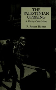 The Palestinian uprising by F. Robert Hunter