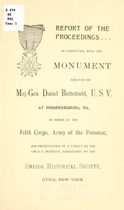 Report of the proceedings in connection with the monument erected by Maj.-Gen. Daniel Butterfield, U. S. V. at Fredericksburg, Va. in honor of the Fifth corps, Army of the Potomac, and presentation of a tablet by the 12th N. Y. regiment association to the Oneida historical society PDF