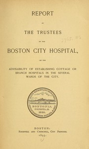 Report of the trustees of the Boston City Hospital on the advisability of establishing cottage or branch hospitals in the several wards of the city PDF