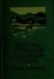 Roving through southern China by Harry Alverson Franck