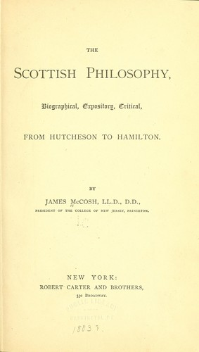 The Scottish philosophy, biographical, expository, critical, from Hutcheson to Hamilton.