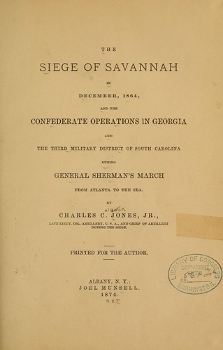 Download The siege of Savannah in December, 1864, and the Confederate operations in Georgia and the third military district of South Carolina during General Sherman's march from Atlanta to the sea.