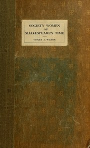 Society women of Shakespeare's time by Violet A. Wilson