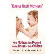 Babies Need Mothers by Dr. Clancy D. McKenzie MD