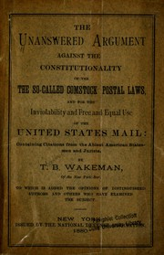 The unanswered argument against the constitutionality of the so- called Comstock postal laws, and for the inviolanility and free and equal use of the United States mail: containing citaitons from the ablest American statesmen and jurists PDF