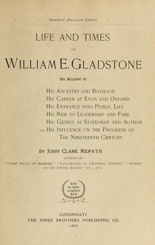 Life and times of William E. Gladstone