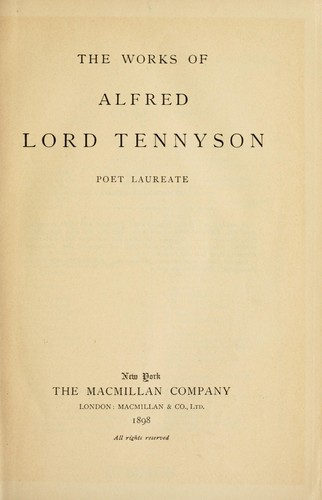 The works of Alfred Lord Tennyson, poet laureate.