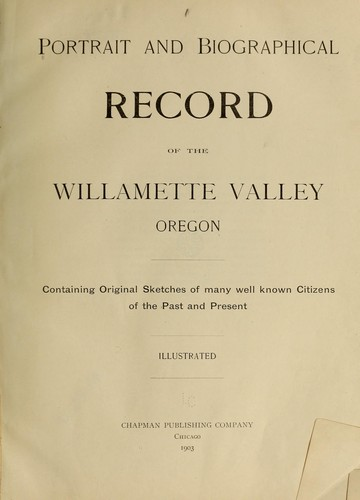 Portrait and biographical record of the Willamette valley, Oregon by 