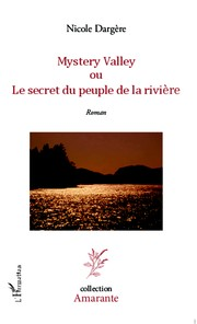 MYSTERY VALLEY ou Le secret du peuple de la rivière by Nicole Dargère