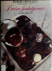 Madame Chocolate's book of divine indulgences by Elaine Sherman