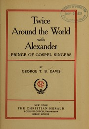 Cover of: Twice around the world with Alexander, prince of gospel singers by George T.B. Davis
