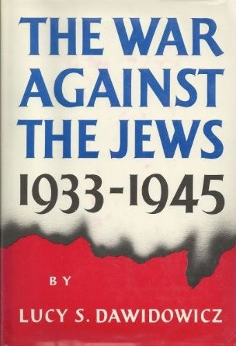 The war against the Jews, 1933-1945 by Lucy S. Dawidowicz