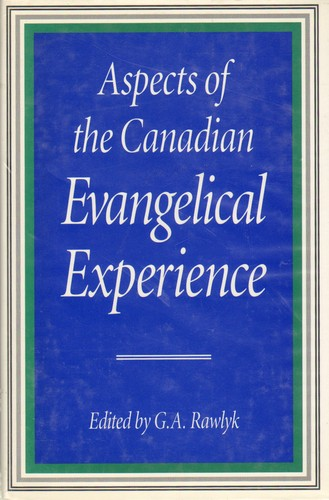 Aspects of the Canadian evangelical experience by edited by G.A. Rawlyk.