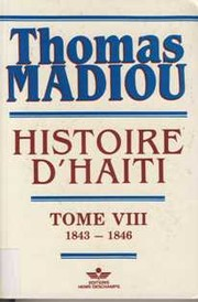 Histoire d&#39;Hati 8 - 1843 - 1846 by Thomas Madiou