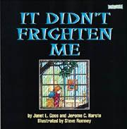 It didn't frighten me!