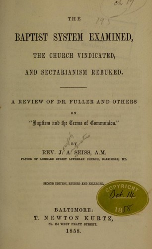 Download The Baptist system examined, the church vindicated, and sectarianism rebuked.
