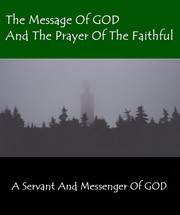 The Message Of GOD And The Prayer Of The Faithful by A Servant And Messenger Of GOD