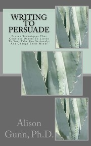 Writing to Persuade by Alison M. Gunn