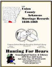 Union County Arkansas Marriage Records Vol 1 1846-1994 by Nicholas Russell Murray, Dorothy Leadbetter Murray