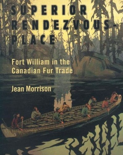 Thumbnail of Superior Rendezvous-Place: Fort William in the Canadian Fur Trade