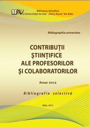 Contribuţii Ştiinţifice ale profesorilor şi colaboratorilor : Anuar 2012 : Bibliogr. selectivă