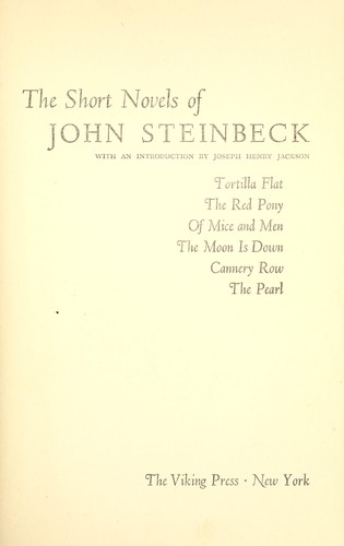 Short novels: Tortilla Flat, The red pony, Of mice and men, The moon is down, Cannery Row, The pearl.