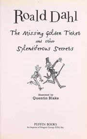 Cover of: The missing golden ticket and other splendiferous secrets | Roald Dahl