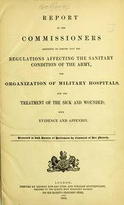Report of the Commissioners appointed to inquire into the regulations affecting the sanitary condition of the army, the organization of military hospitals, and the treatment of the sick and wounded PDF