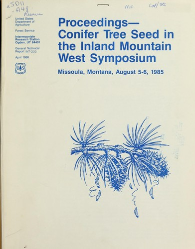 Proceedings–Conifer Tree Seed in the Inland Mountain West Symposium, Missoula, Montana, August 5-6, 1985